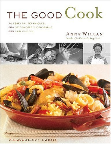 The Good Cook: 70 Essential Techniques, 250 Step-By-Step Photographs, 350 Easy Recipes 9781584793281