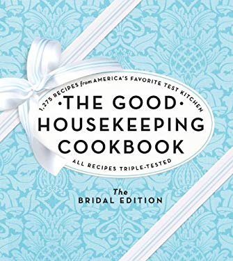 The Good Housekeeping Cookbook: The Bridal Edition: 1,275 Recipes from America's Favorite Test Kitchen 9781588169044