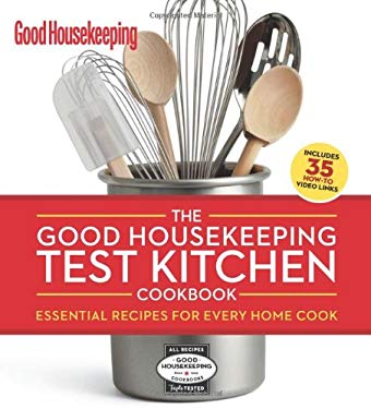 The Good Housekeeping Test Kitchen Cookbook: Essential Recipes for Every Home Cook 9781588169051