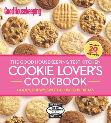 The Good Housekeeping Test Kitchen Cookie Lover's Cookbook: Gooey, Chewy, Sweet & Luscious Treats 9781588169631
