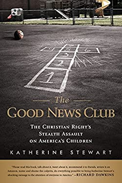 The Good News Club: The Christian Right's Stealth Assault on America's Children 9781586488437