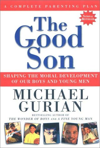 The Good Son: Shaping the Moral Development of Our Boys and Young Men 9781585420490