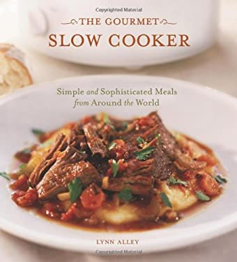 The Gourmet Slow Cooker: Simple and Sophisticated Meals from Around the World 9781580084895