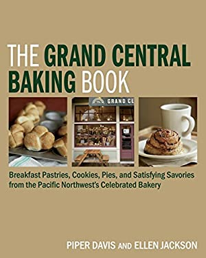 The Grand Central Baking Book: Breakfast Pastries, Cookies, Pies, and Satisfying Savories from the Pacific Northwest's Celebrated Bakery 9781580089531
