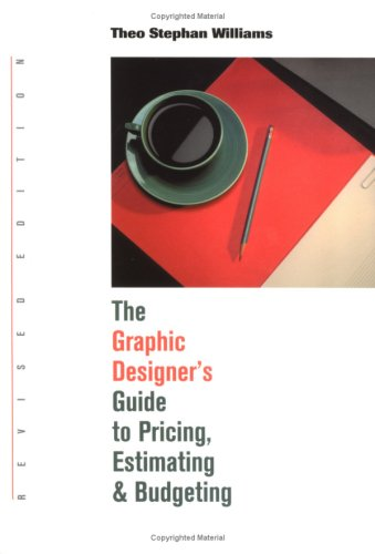 The Graphic Designer's Guide to Pricing, Estimating and Budgeting 9781581150988