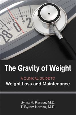 The Gravity of Weight: A Clinical Guide to Weight Loss and Maintenance 9781585623600