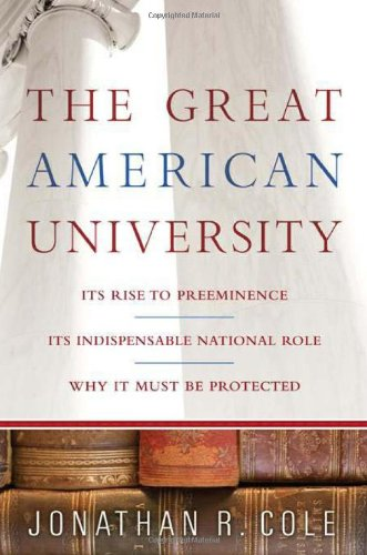 The Great American University: Its Rise to Preeminence, Its Indispensable National Role, Why It Must Be Protected 9781586484088