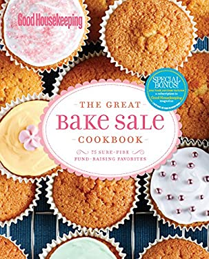 The Great Bake Sale Cookbook: 75 Sure-Fire Fund-Raising Favorites 9781588167873