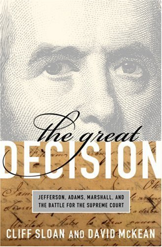 The Great Decision: Jefferson, Adams, Marshall, and the Battle for the Supreme Court 9781586484262