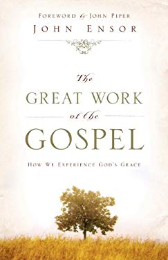 The Great Work of the Gospel: How We Experience God's Grace 9781581347739