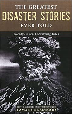 The Greatest Disaster Stories Ever Told 9781585746156