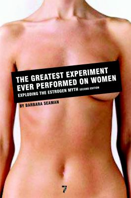 The Greatest Experiment Ever Performed on Women: Exploding the Estrogen Myth 9781583228623