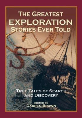 The Greatest Exploration Stories Ever Told: True Tales of Search and Discovery 9781585747771