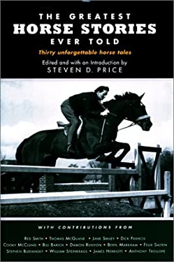 The Greatest Horse Stories Ever Told: Thirty Unforgettable Horse Tales 9781585742370