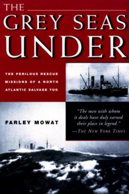 The Grey Seas Under: The Perilous Rescue Mission of A N.A. Salvage Tug 9781585742400
