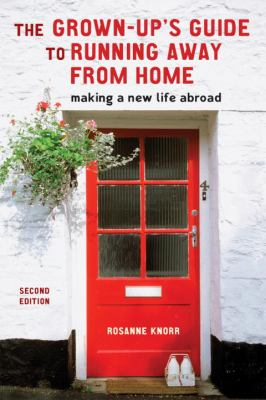 The Grown-Up's Guide to Running Away from Home: Making a New Life Abroad 9781580088732