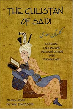 The Gulistan (Rose Garden) of Sa'di: Bilingual English and Persian Edition with Vocabulary 9781588140586