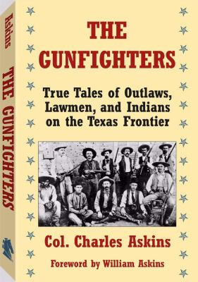 The Gunfighters: True Tales of Outlaws, Lawmen, and Indians on the Texas Frontier 9781581606133