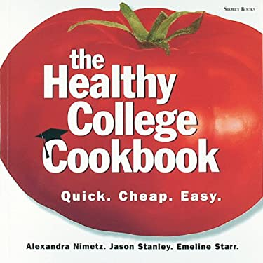 The Healthy College Cookbook: Quick, Cheap, and Easy 9781580171267