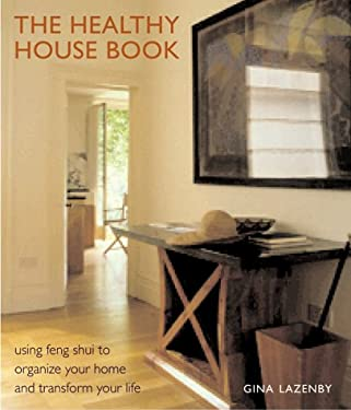 The Healthy House Book: Using Feng Shui to Organize Your Home and Transfor Your Life 9781585741113