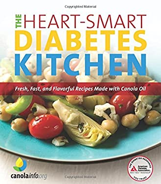 The Heart-Smart Diabetes Kitchen: Fresh, Fast, and Flavorful Recipes Made with Canola Oil 9781580403313