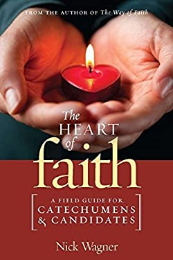 The Heart of Faith: A Field Guide for Catechumens and Candidates 9781585958177