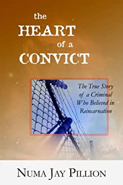 The Heart of a Convict: The True Story of a Criminal Who Believed in Reincarnation 9781587365690