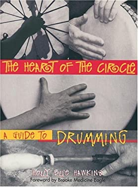 The Heart of the Circle: A Guide to Drumming 9781580910255