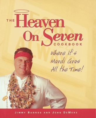 The Heaven on Seven Cookbook: Where It's Mardi Gras All the Time! 9781580088282