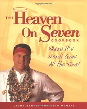 The Heaven on Seven Cookbook: Where It's Mardis Gras All Time! 9781580081689