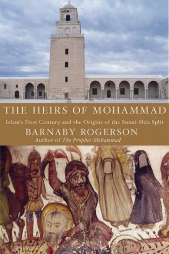 The Heirs of Muhammad: Islam's First Century and the Origins of the Sunni-Shia Split 9781585678969