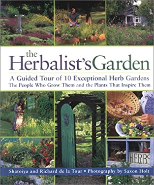 The Herbalist's Garden: A Guided Tour of 10 Exceptional Herb Gardens; The People Who Grow Them and the Plants That Inspire Them 9781580174107
