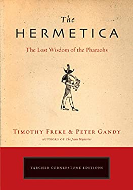 The Hermetica: The Lost Wisdom of the Pharaohs 9781585426928