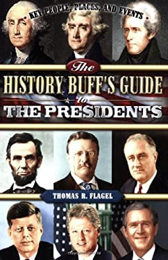 The History Buff's Guide to the Presidents: Key People, Places, and Events 9781581826135