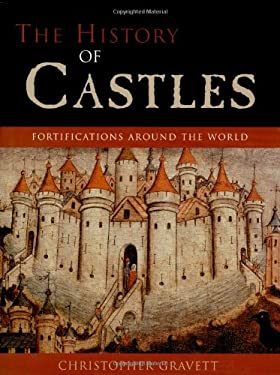 The History of Castles: Fortifications Around the World 9781585744350