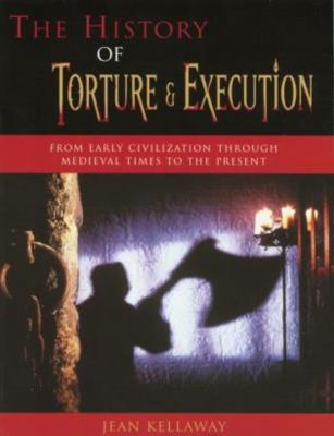 The History of Torture and Execution: From Early Civilization Through Medieval Times to the Present 9781585746224
