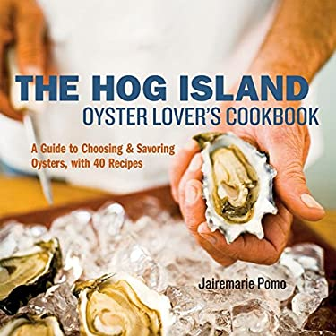 The Hog Island Oyster Lover's Cookbook: A Guide to Choosing & Savoring Oysters, with Over 40 Recipes 9781580087353
