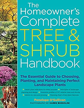 The Homeowner's Complete Tree & Shrub Handbook: The Essential Guide to Choosing, Planting, and Maintaining Perfect Landscape Plants 9781580175715