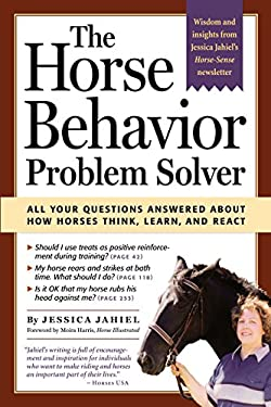 The Horse Behavior Problem Solver: All Your Questions Answered about How Horses Think, Learn, and React 9781580175241