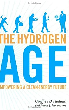 The Hydrogen Age: Empowering a Clean-Energy Future 9781586857868