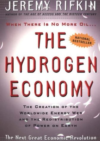 The Hydrogen Economy: The Creation of the Worldwide Energy Web and the Redistribution of Power on Earth 9781585422548