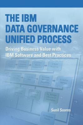 The IBM Data Governance Unified Process: Driving Business Value with IBM Software and Best Practices 9781583473603