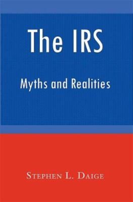 The IRS: Myths and Realities 9781587367779