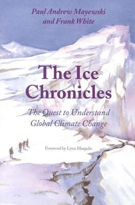The Ice Chronicles: The Quest to Understand Global Climate Change 9781584650621