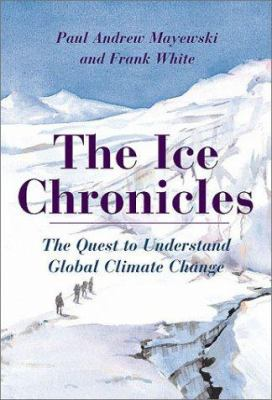 The Ice Chronicles Ice Chronicles Ice Chronicles Ice Chronicles Ice Chronicles: The Quest to Understand Global Climate Change the Quest to Understand 9781584650614