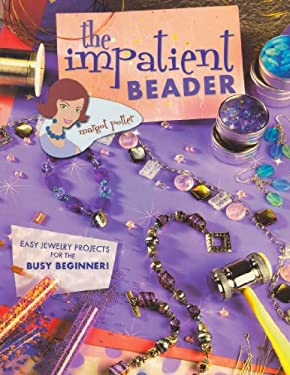 The Impatient Beader: Easy Jewelry Projects for the Busy Beginner! 9781581807622