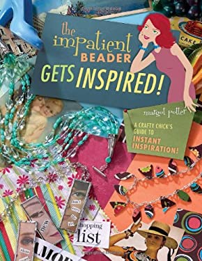 The Impatient Beader Gets Inspired!: A Crafty Chick's Guide to Instant Inspiration! 9781581808544