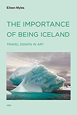 The Importance of Being Iceland: Travel Essays in Art 9781584350668