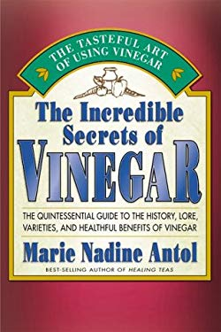 The Incredible Secrets of Vinegar: The Quintessential GT Hist Lore Varieties Healthful Benefits Vinegar 9781583330050
