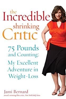 The Incredible Shrinking Critic: 75 Pounds and Counting: My Excellent Adventure in Weight Loss 9781583332627